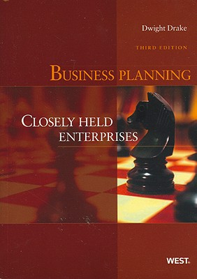 Drake's Business Planning: Closely Held Enterprises, 3d (American Casebook Series), Dwight Drake (Author)