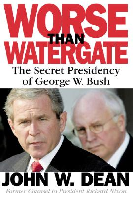 Image for Worse Than Watergate: The Secret Presidency of George W. Bush