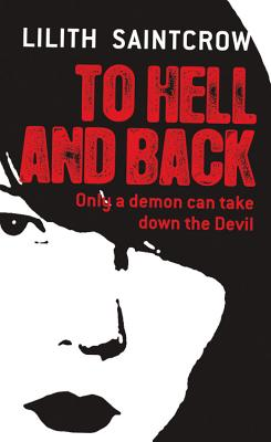 To Hell and Back (Dante Valentine, Book 5), LILITH SAINTCROW
