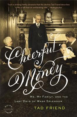 Cheerful Money: Me, My Family, and the Last Days of Wasp Splendor, Friend, Tad