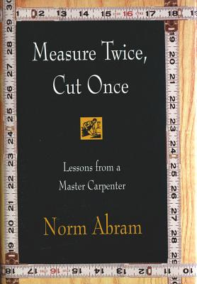 Image for Measure Twice, Cut Once: Lessons from a Master Carpenter