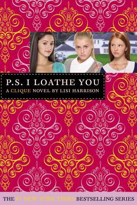 The Clique #10: P.S. I Loathe You (Clique Series), Lisi Harrison
