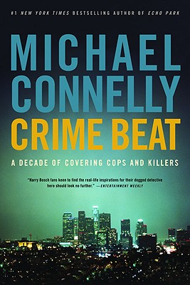 Crime Beat: A Decade of Covering Cops and Killers, Connelly, Michael