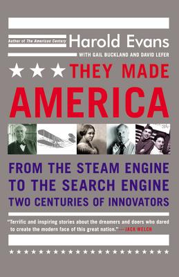 They Made America: From the Steam Engine to the Search Engine: Two Centuries of Innovators, Evans, Harold; Buckland, Gail; Lefer, David