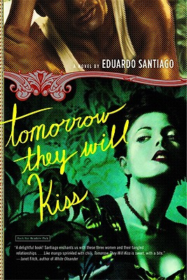 Tomorrow They Will Kiss : A Novel, EDUARDO SANTIAGO