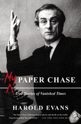 My Paper Chase: True Stories of Vanished Times, Evans, Harold
