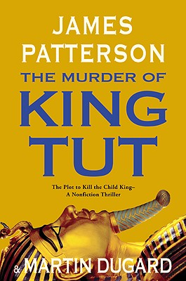 The Murder of King Tut: The Plot to Kill the Child King - A Nonfiction Thriller, James Patterson, Martin Dugard