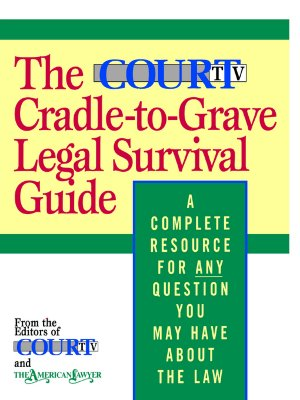 Image for The Court TV Cradle-to-Grave Legal Survival Guide: A Complete Resource for Any Question You May Have About the Law