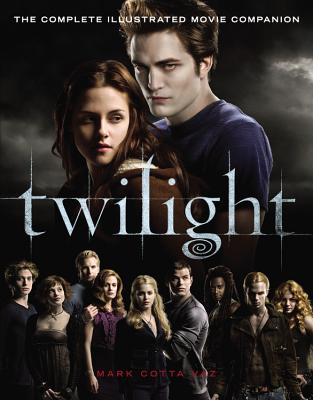 Twilight: The Complete Illustrated Movie Companion, Mark Cotta Vaz