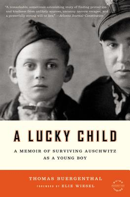 A Lucky Child: A Memoir of Surviving Auschwitz as a Young Boy, Buergenthal, Thomas; Wiesel, Elie [Foreword]