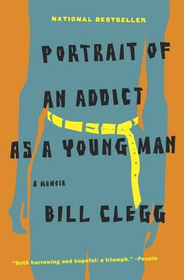 Portrait of an Addict as a Young Man: A Memoir, Clegg, Bill