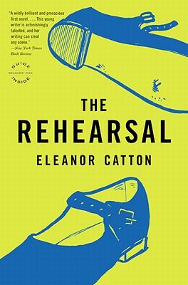 The Rehearsal: A Novel (Reagan Arthur Books), Catton, Eleanor