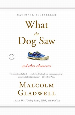 "What the Dog Saw: And Other Adventures, ""Gladwell, Malcolm"""