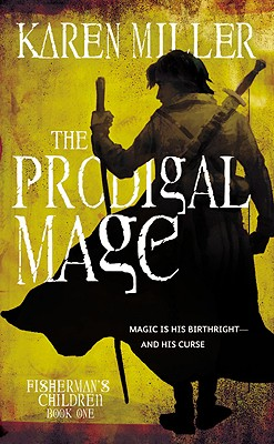 The Prodigal Mage (Fisherman's Children: Book One), Miller, Karen
