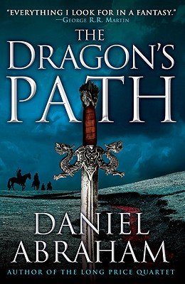 The Dragon's Path (The Dagger and the Coin), Daniel Abraham