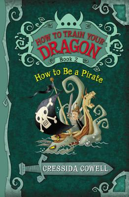 How to Train Your Dragon Book 2: How to Be a Pirate, Cressida Cowell