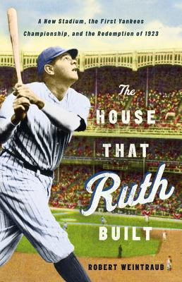 Image for The House That Ruth Built: A New Stadium, the First Yankees Championship, and the Redemption of 1923
