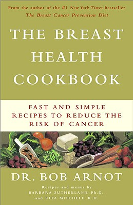 The Breast Health Cookbook: Fast and Simple Recipes to Reduce the Risk of Cancer, Arnot,Bob/Sutherland,Barbara/Mitchell,Rita,Rita