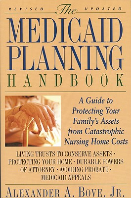 The Medicaid Planning Handbook: A Guide to Protecting Your Family's Assets From Catastrophic Nursing Home Costs, Alexander A. Bove Jr.