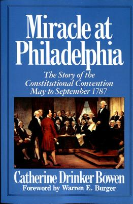 Miracle at Philadelphia: The Story of the Constitutional Convention, May to September 1787, Bowen, Catherine Drinker