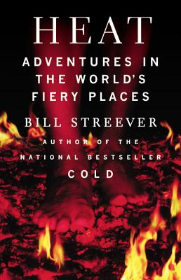 Heat; Adventures in the World's Fiery Places, Streever, Bill