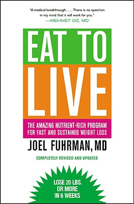 Eat to Live: The Amazing Nutrient-Rich Program for Fast and Sustained Weight Loss, Joel Fuhrman