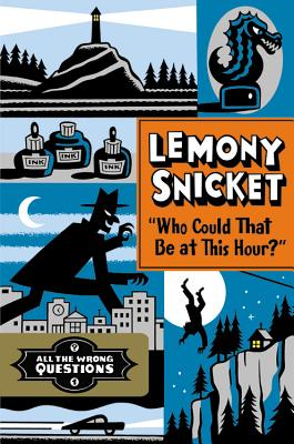'Who Could That Be at This Hour?' (All the Wrong Questions), Lemony Snicket