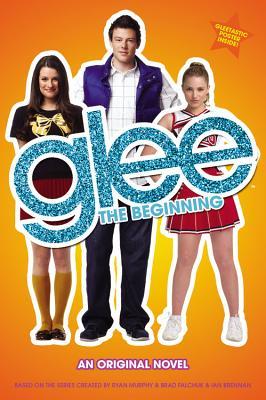 Glee: The Beginning: An Original Novel (Glee Original Novels), Sophia Lowell