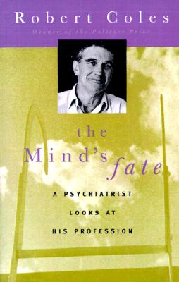 The Mind's Fate: A Psychiatrist Looks at His Profession, Coles, Robert
