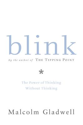 Blink: The Power of Thinking Without Thinking, Malcolm Gladwell