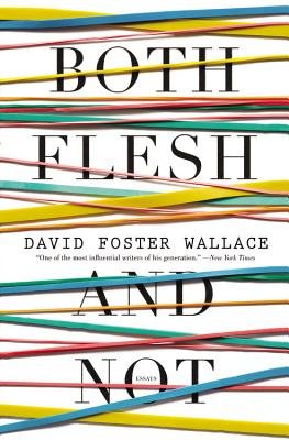 Both Flesh and Not: Essays, David Foster Wallace