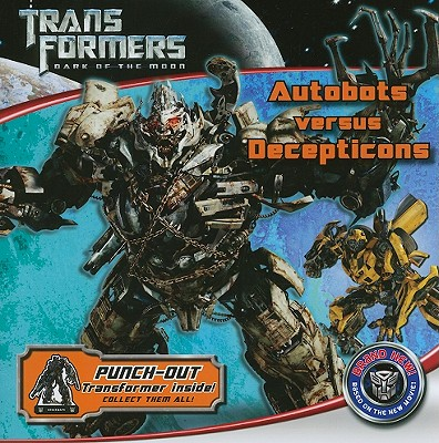 Image for Transformers Dark of the Moon: Autobots Versus Decepticons (Transformers: Dark of the Moon (Little Brown))