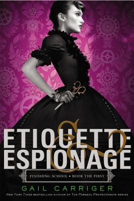 Etiquette & Espionage (Finishing School), Gail Carriger