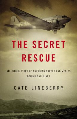 Image for The Secret Rescue: An Untold Story of American Nurses and Medics Behind Nazi Lines