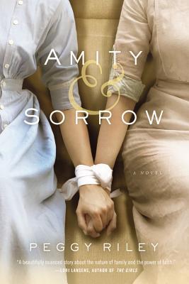 Amity & Sorrow: A Novel, Peggy Riley