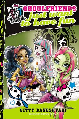 Monster High: Ghoulfriends Just Want to Have Fun (Monster High: Ghoulfriends Forever), Gitty Daneshvari  (Author)