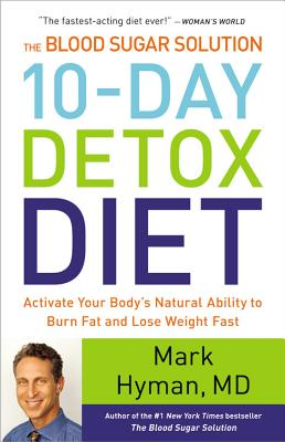 The Blood Sugar Solution 10-Day Detox Diet: Activate Your Body's Natural Ability to Burn Fat and Lose Weight Fast, Hyman, Mark