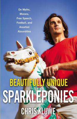 Image for Beautifully Unique Sparkleponies: On Myths, Morons, Free Speech, Football, and Assorted Absurdities