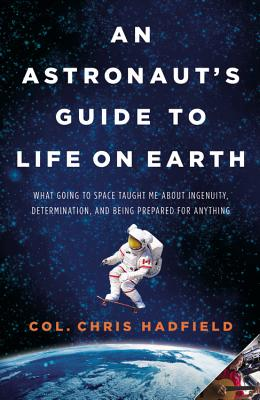 ASTRONAUT'S GUIDE TO LIFE ON EARTH: WHAT GOING TO SPACE TAUGHT ME ABOUT INGENUITY, DETERMINATION,, HADFIELD, CHRIS