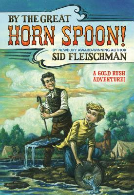 By the Great Horn Spoon!, Inc. Sid Fleischman