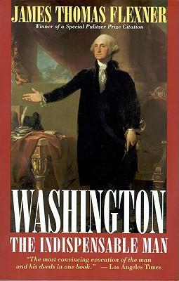 Washington: The Indispensable Man, James Thomas Flexner