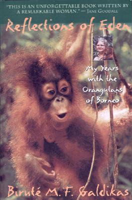 Image for REFLECTION OF EDEN MY YEARS WITH THE ORANGUTANS OF BORNEO