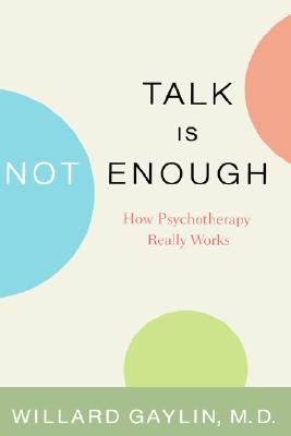 Image for Talk Is Not Enough : How Psychotherapy Really Works
