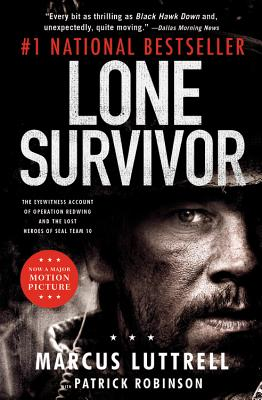 Lone Survivor: The Eyewitness Account of Operation Redwing and the Lost Heroes of Seal Team 10, Luttrell, Marcus and Patrick Robinson