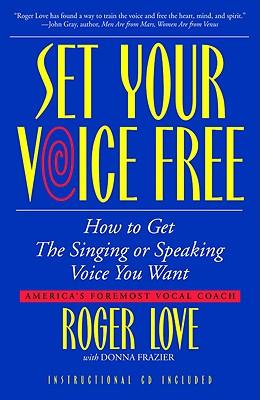 Set Your Voice Free: How To Get The Singing Or Speaking Voice You Want, Roger Love, Donna Frazier