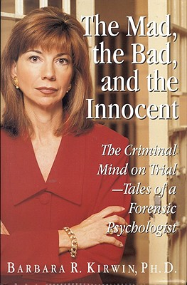 Image for Mad, the Bad, and the Innocent, The: The Criminal Mind on Trial - Tales of a Forensic Psychologist
