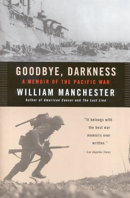 Goodbye, Darkness: A Memoir of the Pacific War, WILLIAM MANCHESTER