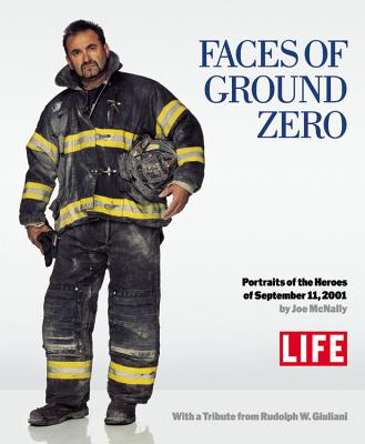 FACES OF GROUND ZERO : PORTRAITS OF THE, LIFE MAGAZINE