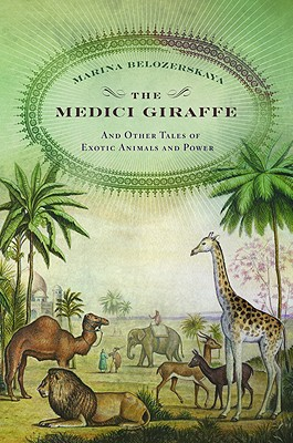 Image for The Medici Giraffe : And Other Tales of Exotic Animals and Power