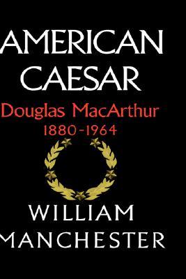 Image for American Caesar : Douglas MacArthur, 1880-1964